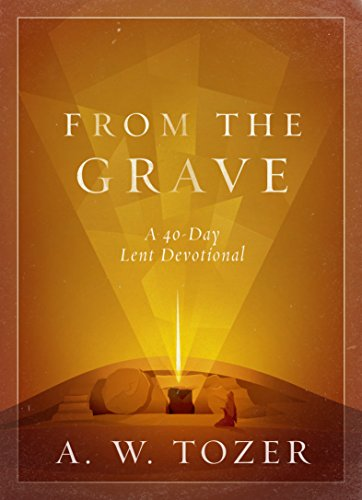 From the Grave: A 40-Day Lent Devotional by [Tozer, A. W.]