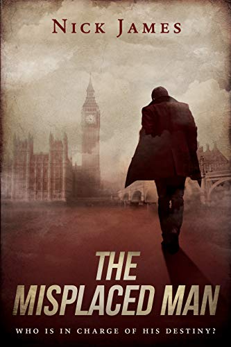 The Misplaced Man: Who is in charge of his destiny? by [James, Nick]