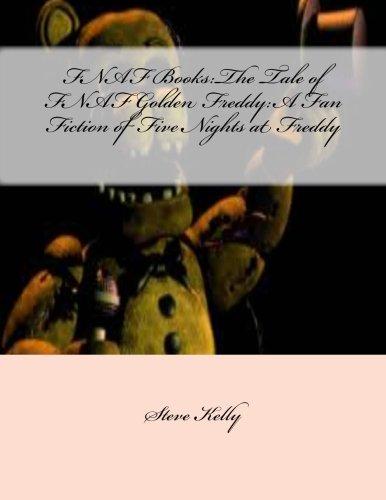 FNAF Books:The Tale of FNAF Golden Freddy:A Fan Fiction of Five Nights at Freddy (Fan Fiction of Five Nights at Freddy's) (Volume 3)