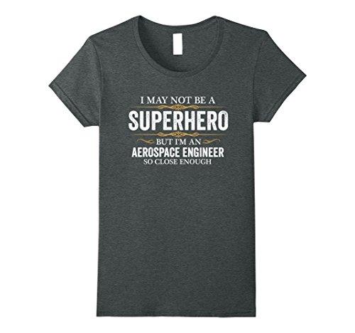 Womens May Not Be A Superhero But Im An Aerospace Engineer T Shirt Medium Dark Heather