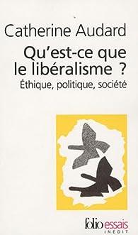 Qu'est-ce que le libéralisme ? : Ethique, politique, société par Catherine Audard