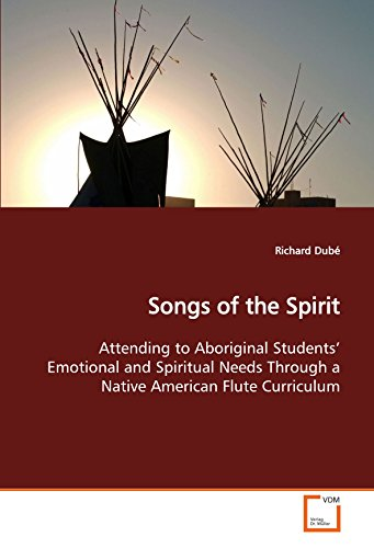 Songs of the Spirit: Attending to Aboriginal Students¿ Emotional and Spiritual Needs Through a Native American Flute Curriculum