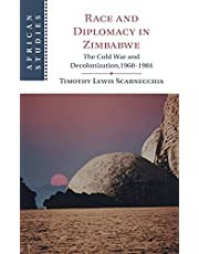 Race and Diplomacy in Zimbabwe: The Cold War and Decolonization,1960–1984