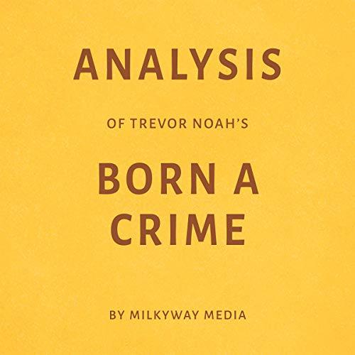 Analysis of Trevor Noahs Born a Crime: By Milkyway Media