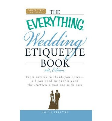 The Everything Wedding Etiquette Book: From Invites to Thank You Notes - All You Need to Handle Even the Stickiest Situations with Ease (Everything (Weddings)) (Paperback) - Common