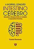 capa de A Incrível Conexão Intestino Cérebro. Descubra a Relação Entre as Emoções e o Equilíbrio Intestinal