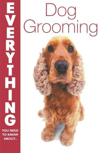 Everything Dog Grooming (Everything You Need to Know About...)