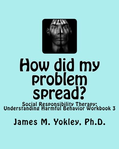 Read Online How did my problem spread?: Social Responsibility Therapy: Understanding Harmful Behavior Workbook 3 PDF