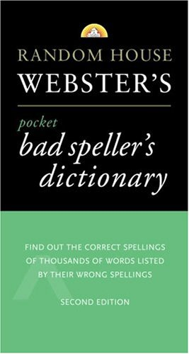 Random House Webster's Pocket Bad Speller's Dictionary: Second Edition (Pocket Reference Guides)