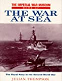 The Imperial War Museum Book of the War at Sea, Julian F. Thompson, 0283063084