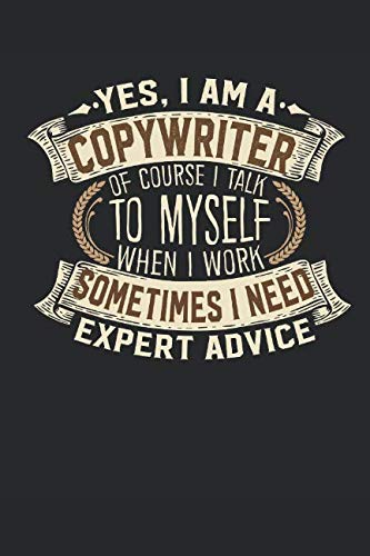 Yes-I-am-A-Copywriter-Of-Course-I-Talk-To-Myself-When-I-Work-Sometimes-I-Need-Expert-Advice-Copywriter-Notebook-Journal-Handlettering-Logbook--Book-I-Marketing-Books-I-Copywriter-Gifts