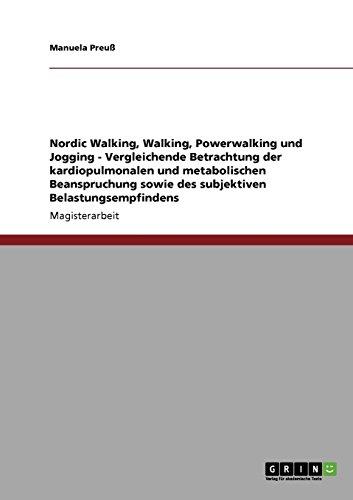 Nordic Walking, Walking, Powerwalking und Jogging - Vergleichende Betrachtung der kardiopulmonalen und metabolischen Bea