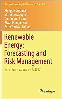 Renewable Energy: Forecasting and Risk Management: Paris, France, June 7-9, 2017 (Springer Proceedings in Mathematics & Statistics, 254)