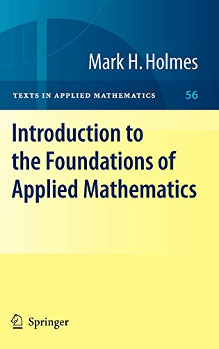 Introduction to the Foundations of Applied Mathematics (Texts in Applied Mathematics) ()