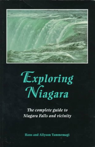 Exploring Niagara: The Complete Guide to Niagara Falls and Vicinity