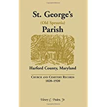 St. George's (Old Spesutia) Parish, Harford County, Maryland: Church and Cemetery Records, 1820-1920