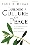 Building a Culture of Peace, Paul R. Dekar, 1606082280