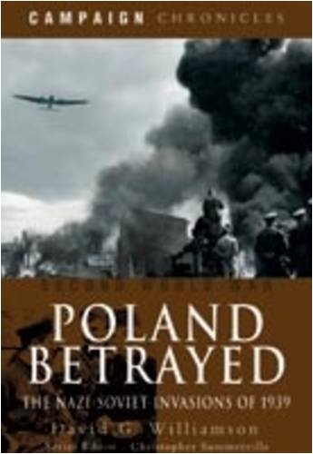 Poland Betrayed: The Nazi-Soviet Invasions of 1939 (Campaign Chronicles) PDF