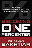 img - for Becoming a One-Percenter: The 99 Keys to Mastering Your Life and Rising to the Top book / textbook / text book