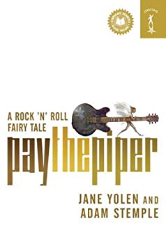 Pay the Piper: A Rock 'n' Roll Fairy Tale Paperback – June 27, 2006 by Jane Yolen  (Author), Adam Stemple (Author)