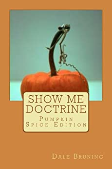 Show Me Doctrine: Pumpkin Spice Edition (Show Me Doctrine Literary Magazine Book 4) by [Bruning, Dale]