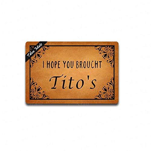 (Tdou I Hope You Brought Tito'S Door Mat Entrance Floor Mat Funny Doormat Door Mat Decorative Indoor Outdoor Doormat 23.6 by 15.7 Inch)