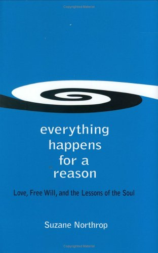 Everything Happens For A Reason  Love  Free Will  And The Lessons Of The Soul