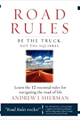 Road Rules: Be the Truck. Not the Squirrel. Learn the 12 Essential Rules for Navigating the Road of Life Hardcover