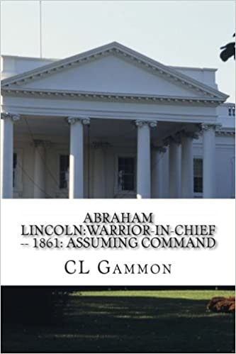 Book Abraham Lincoln:Warrior-in-Chief --: 1861:Assuming Command