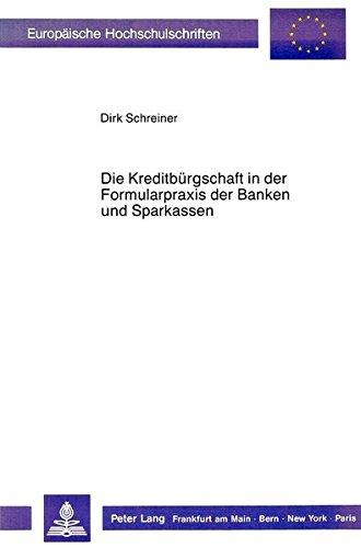 Die Kreditbürgschaft in der Formularpraxis der Banken und Sparkassen (Europäische Hochschulschriften Recht) (German Edition) by Peter Lang GmbH, Internationaler Verlag der Wissenschaften