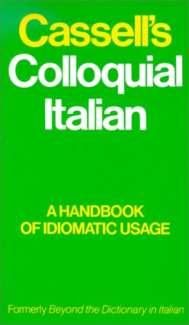 Cassell's Colloquial Italian: A Handbook of Idiomatic Usage, Formerly Beyond the Dictionary in Italian