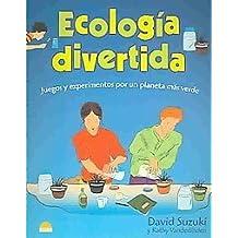 Ecologia divertida / Fun Ecology: Juegos Y Experimentos Por Un Planeta Mas Verde