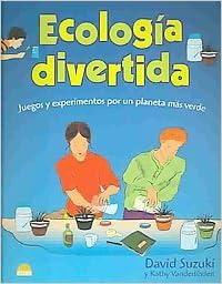 Ecologia divertida / Fun Ecology: Juegos Y Experimentos Por ...
