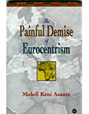 The Painful Demise of Eurocentrism: An Afrocentric Response to Critics