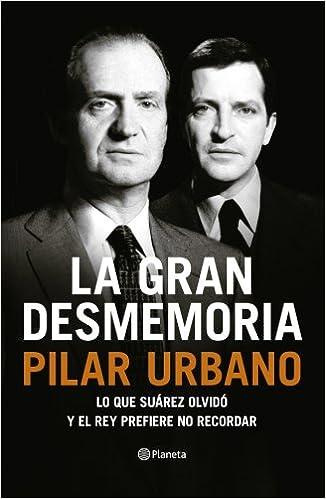 La gran desmemoria: Lo que Suárez olvidó y el Rey prefiere no recordar: Amazon.es: Pilar Urbano: Libros
