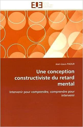 Livre gratuits en ligne Une conception constructiviste du retard mental: Intervenir pour comprendre, comprendre pour intervenir epub, pdf