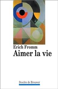 Aimer la vie par Erich Fromm