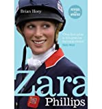 [(Zara Phillips: A Revealing Portrait of a Royal World Champion )] [Author: Brian Hoey] [Jan-2012]