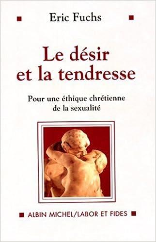 Livre gratuits en ligne LE DESIR ET LA TENDRESSE. Pour une éthique chrétienne de la sexualité pdf ebook