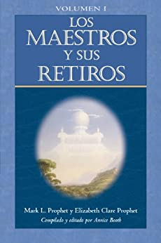 Los Maestros y sus Retiros (Volumen I) (Spanish Edition) by [Prophet, Mark L, Prophet, Elizabeth Clare]