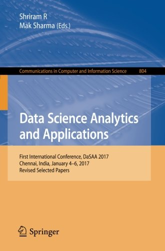 Data Science Analytics and Applications: First International Conference, DaSAA 2017, Chennai, India, January 4-6, 2017, Revised Selected Papers (Communications in Computer and Information Science)