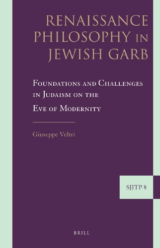 Renaissance Philosophy in Jewish Garb: Foundations and Challenges in Judaism on the Eve of Modernity (Supplements to the Journal of Jewish Thought and Philosophy) -