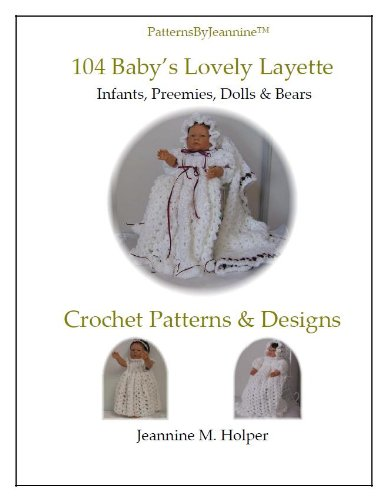 Baby's Lovely Layette - Crochet pattern for infants, preemies, & dolls (Patterns By Jeannine)