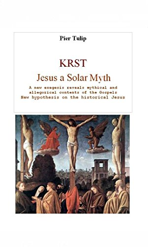 KRST - Jesus a Solar Myth: A new exegesis explores mythical and allegorical contents of the Gospels - Robert Tulips