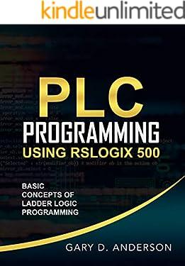 PLC Programming Using RSLogix 500: Basic Concepts of Ladder Logic Programming