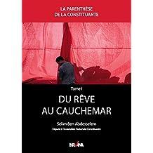 Du rêve au cauchemar: Genèse de la Constitution tunisienne entre deux campagnes électorales - Chronique de l'Assemblée nationale constituante vécues de ... de la Constituante t. 1) (French Edition)