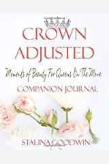 Crown Adjusted: Moments Of Beauty For Queens On The Move Companion Journal (Crown Adjusted Journals) Paperback