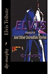 Elvis Tribute: And Other Incredible Stories Paperback