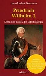 Friedrich Wilhelm I: Leben und Leiden des Soldatenkönigs