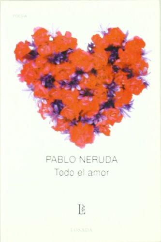 Todo El Amor -377- (Biblioteca Clasica y Contemporanea) por Pablo Neruda